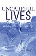 Uncareful Lives: Walking Where Feet May Fai Paperback