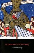 Hildegard of Bingen: Selected Writings (Penguin Black Classics Series) Paperback