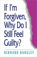 If I'm Forgiven, Why Do I Still Feel Guilty? Paperback
