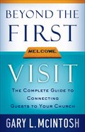 Beyond the First Visit: The Complete Guide to Connecting Guests to Your Church Paperback