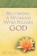 Becoming a Woman Who Pleases God Paperback