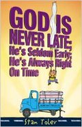 God's Never Late; He's Seldom Early; He's Always Right on Time