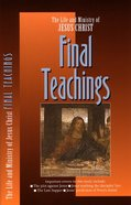 Final Teachings (#06 in Life And Ministry Of Jesus Christ Series)