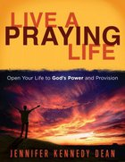 Live a Praying Life!: Open Your Life to God's Power and Provision Paperback