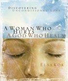 Woman Who Hurts, a God Who Heals, a Paperback