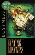 Beating Busyness (Discipleship Journal Bible Study Series)