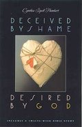 Deceived By Shame, Desired By God Paperback