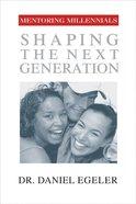Mentoring Millennials: Shaping the Next Generation