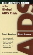 The Skeptic's Guide to the Global Aids Crisis Paperback