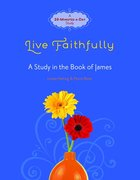 Live Faithfully - a Study in the Book of James (Fresh Life Series) Paperback