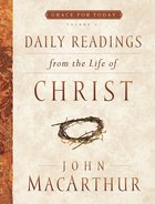 Daily Readings From the Life of Christ (#01 in Grace For Today Series) Hardback