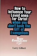 Team Evangelism: How to Influence Your Loved Ones For Christ When You Don't Have the Gift of Evangelism