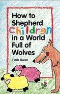 How to Shepherd Children in a World Full of Wolves Paperback