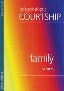 Lets Talk About Courtship (Family Series)