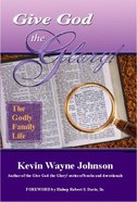 Give God the Glory!: The Godly Family Life Paperback