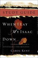 When I Lay My Isaac Down Study Guide Paperback