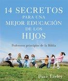 14 Secretos Para Una Mejor Educacuion De Los Hijos (14 Secrets Powerful Principals of the Bible Paperback