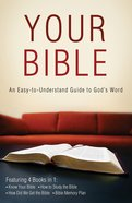 Your Bible: An Easy-To-Understand Guide to God's Word (4 Books In 1)