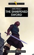 John Knox: The Sharpened Sword Paperback