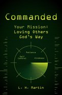 Commanded: Your Mision: Loving Others God's Way Paperback