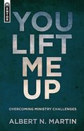 You Lift Me Up: Overcoing Ministry Challenges Pb Large Format
