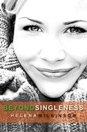 Beyond Singleness: How to Make Better Relationships Paperback