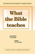 What the Bible Teaches #02: Matthew and Mark (#02 in Ritchie New Testament Commentaries Series)