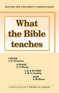 What the Bible Teaches #05: 1&2 Peter, 1,2&3 John, and Jude (#05 in Ritchie New Testament Commentaries Series) Paperback