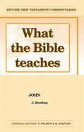 What the Bible Teaches #06: John (#06 in Ritchie New Testament Commentaries Series)