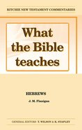 What the Bible Teaches #08: Hebrews (#08 in Ritchie New Testament Commentaries Series) Paperback