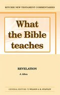 What the Bible Teaches #10: Revelation (#10 in Ritchie New Testament Commentaries Series) Paperback