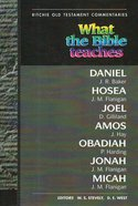 What the Bible Teaches #11: Daniel, Hosea, Joel, Amos, Obadiah, Jonah (#11 in Ritchie Old Testament Commentaries Series) Paperback