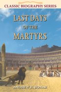 Last Days of the Martyrs (Classic Re-print Series)