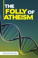 The Folly of Atheism Booklet