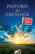Pastures For the Flock (Classic Re-print Series)