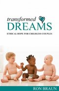 Transformed Dreams: Ethical Hope For Infertile Couples Paperback
