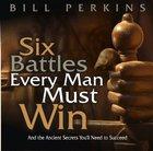 Six Battles Every Man Must Win CD
