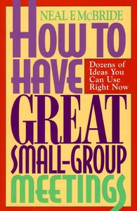 How to Have Great Small Group Meetings