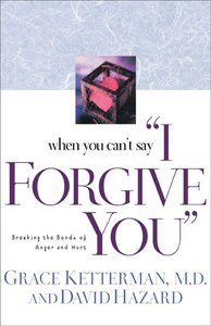 """When You Cant Say """"I Forgive You"""""""