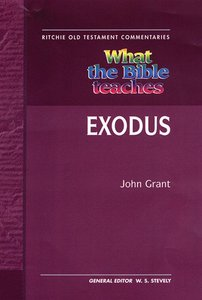 What the Bible Teaches #04: Exodus (Ritchie Old Testament Commentaries Series)