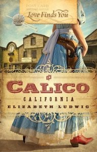 In Calico California (Love Finds You Series)