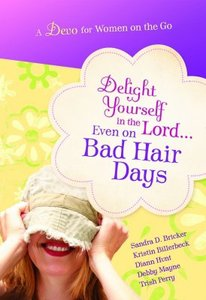 Delight Yourself in the Lord... (Even On Bad Hair Days)