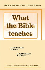 What the Bible Teaches #04: 1&2 Corinthians (#04 in Ritchie New Testament Commentaries Series)