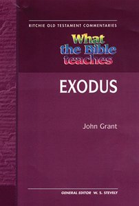 What the Bible Teaches #04: Exodus (#4 in Ritchie Old Testament Commentaries Series)