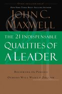 The 21 Indispensable Qualities of a Leader Paperback