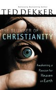 The Slumber of Christianity: Awakening a Passion For Heaven on Earth Paperback