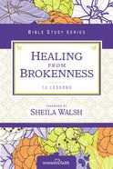 Healing From Brokenness (Women Of Faith Study Guide Series) Paperback