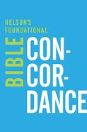 Nelson's Foundational Bible Concordance Paperback