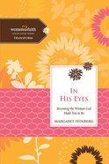 In His Eyes (Women Of Faith Study Guide Series)
