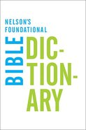 Nelson's Foundational Bible Dictionary Paperback